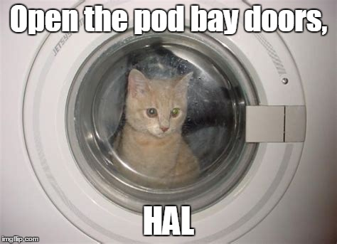 Open the pod bay doors, HAL | made w/ Imgflip meme maker