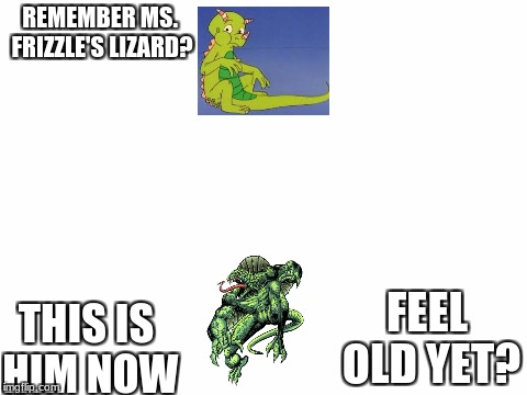 Remember Liz? | REMEMBER MS. FRIZZLE'S LIZARD? THIS IS HIM NOW FEEL OLD YET? | image tagged in ms frizzle,magic school bus,evil,remember,memes,meme | made w/ Imgflip meme maker