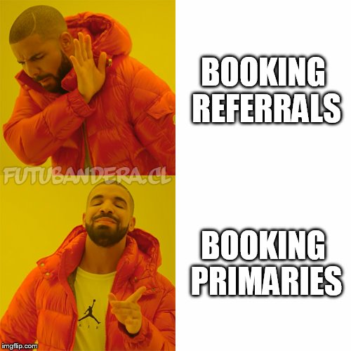 DRAKE | BOOKING REFERRALS BOOKING PRIMARIES | image tagged in drake | made w/ Imgflip meme maker