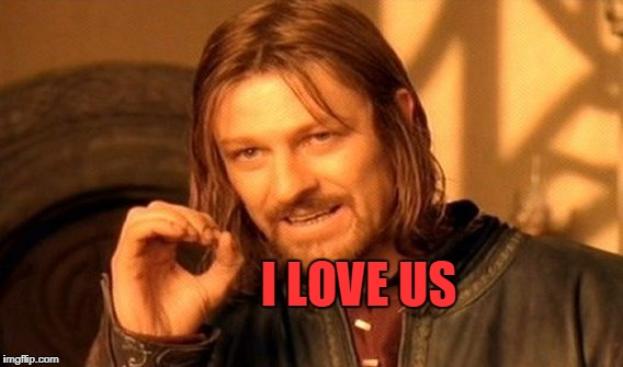 There's romance in the air. | I LOVE US | image tagged in memes,one does not simply | made w/ Imgflip meme maker