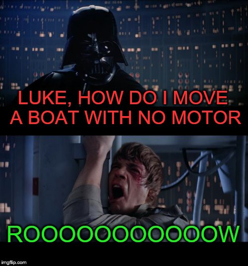 Star Wars No Meme | LUKE, HOW DO I MOVE A BOAT WITH NO MOTOR ROOOOOOOOOOOW | image tagged in memes,star wars no | made w/ Imgflip meme maker