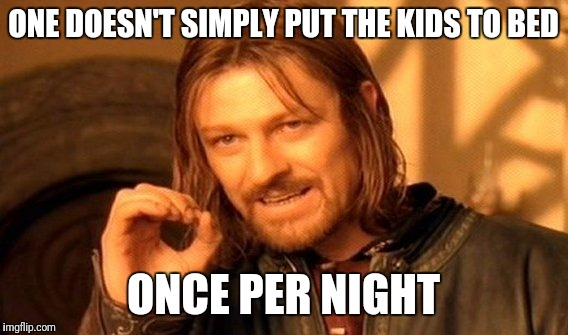 One Does Not Simply Meme | ONE DOESN'T SIMPLY PUT THE KIDS TO BED ONCE PER NIGHT | image tagged in memes,one does not simply | made w/ Imgflip meme maker