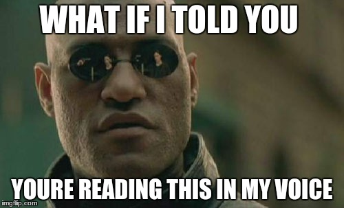 Matrix Morpheus Meme | WHAT IF I TOLD YOU YOURE READING THIS IN MY VOICE | image tagged in memes,matrix morpheus | made w/ Imgflip meme maker