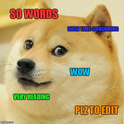 When your long-winded coworker tries to explain something in an email. | SO WORDS VERY READING WOW SUCH TIME-CONSUMING PLZ TO EDIT | image tagged in memes,doge,words,waste of time | made w/ Imgflip meme maker