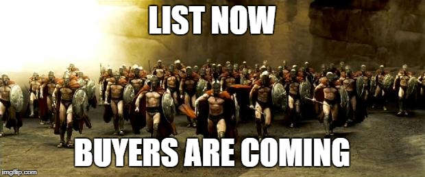 LIST NOW BUYERS ARE COMING | image tagged in 300 | made w/ Imgflip meme maker
