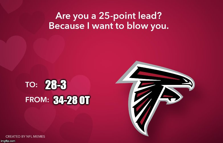Valentine's Card for Falcons fans | 28-3 34-28 OT | image tagged in atlanta falcons,super bowl | made w/ Imgflip meme maker