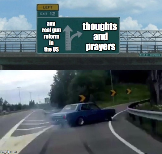 Left Exit 12 Off Ramp Meme | any real gun reform in the US thoughts and prayers | image tagged in memes,left exit 12 off ramp | made w/ Imgflip meme maker