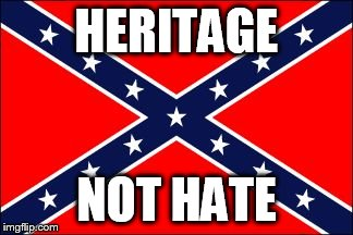 confederate flag | HERITAGE NOT HATE | image tagged in confederate flag,south,confederate,heritage,southern,pride | made w/ Imgflip meme maker