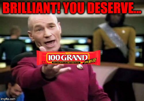 Picard Wtf Meme | BRILLIANT! YOU DESERVE... | image tagged in memes,picard wtf | made w/ Imgflip meme maker