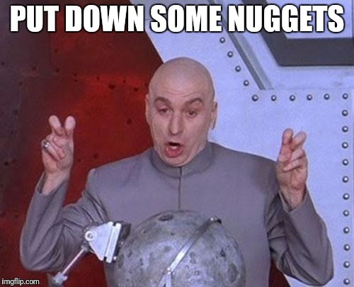 Dr Evil Laser Meme | PUT DOWN SOME NUGGETS | image tagged in memes,dr evil laser | made w/ Imgflip meme maker