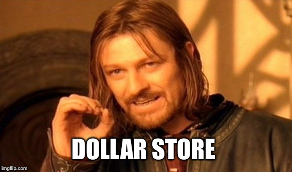 One Does Not Simply Meme | DOLLAR STORE | image tagged in memes,one does not simply | made w/ Imgflip meme maker