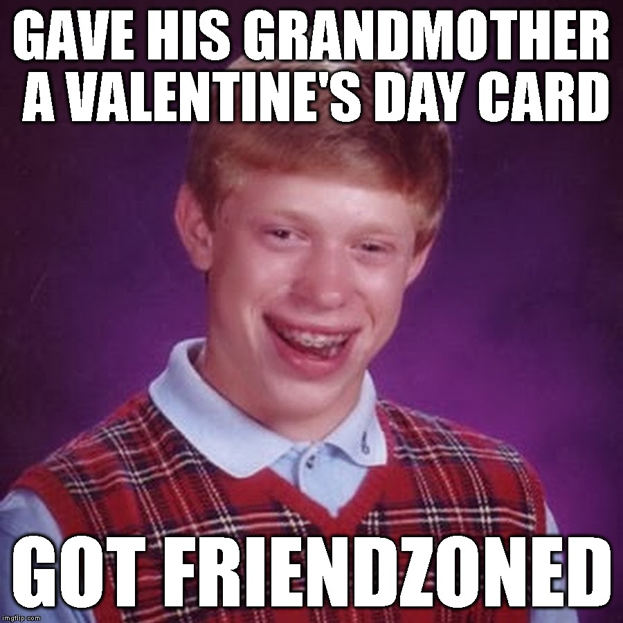 Granny Stiff-arm | GAVE HIS GRANDMOTHER A VALENTINE'S DAY CARD GOT FRIENDZONED | image tagged in bad luck brian,friendzone,valentine's day,love,friendship,family | made w/ Imgflip meme maker