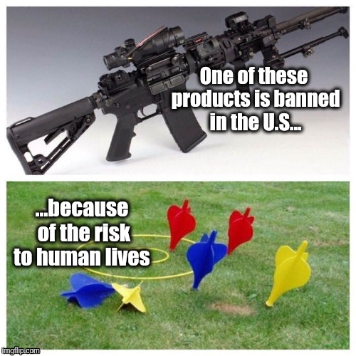 One of these products is banned in the U.S... ...because of the risk to human lives | image tagged in gun control,gun violence,nra,nramerica,nevertrump | made w/ Imgflip meme maker
