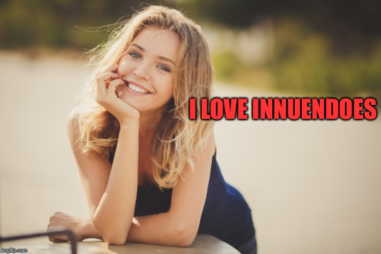 I LOVE INNUENDOES | made w/ Imgflip meme maker