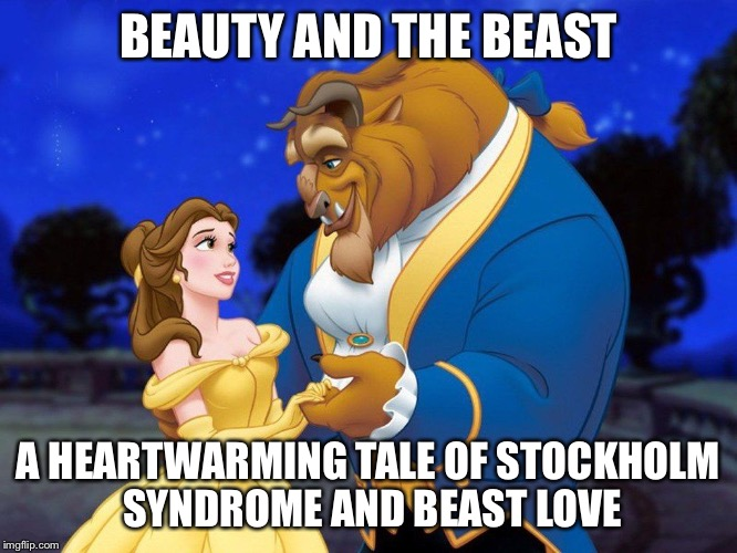 Fairy Tale Week  | BEAUTY AND THE BEAST A HEARTWARMING TALE OF STOCKHOLM SYNDROME AND BEAST LOVE | image tagged in beauty and the beast,fairy tale week,meme,disney,beast,socrates | made w/ Imgflip meme maker