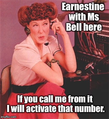 Earnestine with Ms Bell here If you call me from it I will activate that number. | made w/ Imgflip meme maker