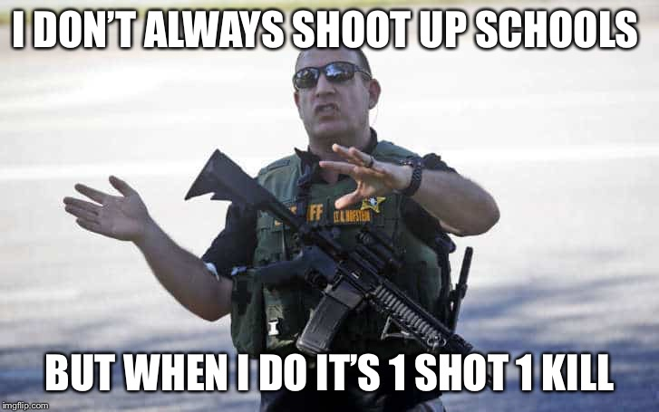 1 shot 1 kill |  I DON'T ALWAYS SHOOT UP SCHOOLS; BUT WHEN I DO IT'S 1 SHOT 1 KILL | image tagged in florida,school shooting,florida shooting,never too soon,funny,memes | made w/ Imgflip meme maker