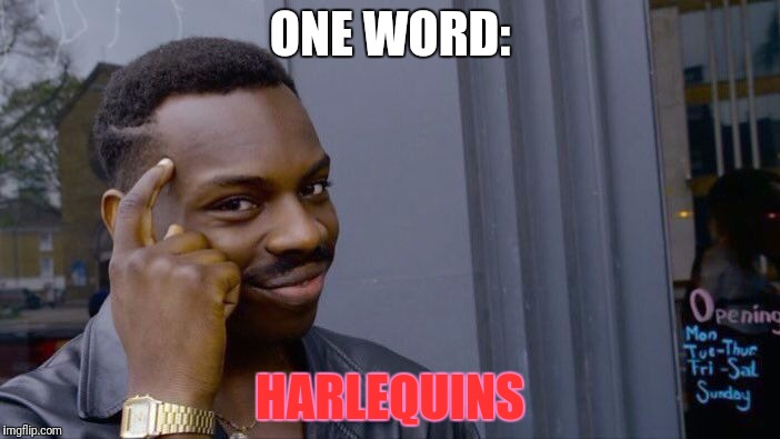 Roll Safe Think About It Meme | ONE WORD: HARLEQUINS | image tagged in memes,roll safe think about it | made w/ Imgflip meme maker