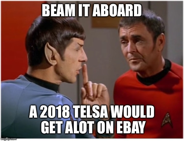 Scotty finds another space gem | BEAM IT ABOARD A 2018 TELSA WOULD GET ALOT ON EBAY | image tagged in stfu scotty from spockith,yeah me,go star trek ebayer | made w/ Imgflip meme maker