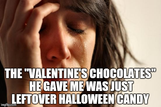 "Seems legit to me | THE ""VALENTINE'S CHOCOLATES"" HE GAVE ME WAS JUST LEFTOVER HALLOWEEN CANDY 
