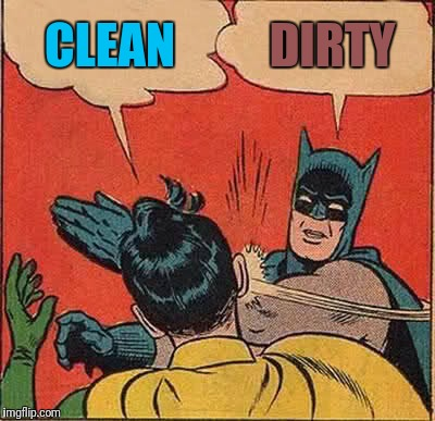 Batman Slapping Robin Meme | CLEAN DIRTY | image tagged in memes,batman slapping robin | made w/ Imgflip meme maker