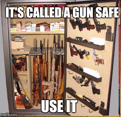 IT'S CALLED A GUN SAFE USE IT | made w/ Imgflip meme maker