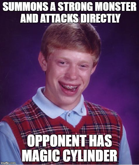 Magic cylinder BLB | SUMMONS A STRONG MONSTER AND ATTACKS DIRECTLY OPPONENT HAS MAGIC CYLINDER | image tagged in memes,bad luck brian,yugioh memes,yugioh,magic cylinder | made w/ Imgflip meme maker