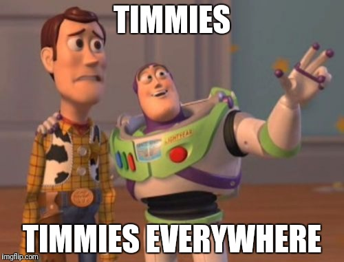 X, X Everywhere Meme | TIMMIES TIMMIES EVERYWHERE | image tagged in memes,x,x everywhere,x x everywhere | made w/ Imgflip meme maker