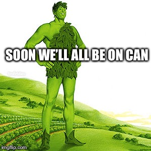 green weed giant | SOON WE'LL ALL BE ON CAN | image tagged in green weed giant | made w/ Imgflip meme maker