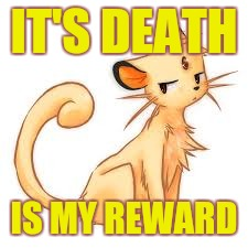 IT'S DEATH IS MY REWARD | made w/ Imgflip meme maker