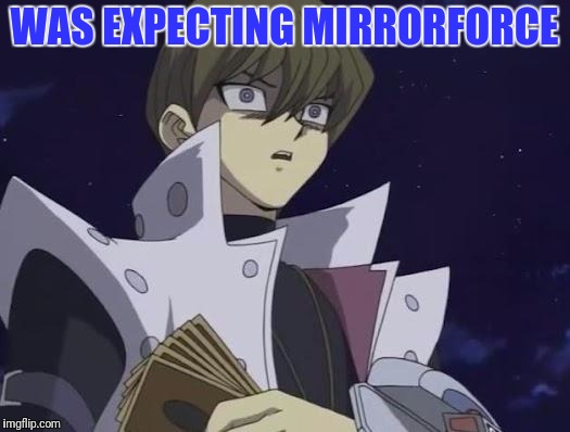 WAS EXPECTING MIRRORFORCE | made w/ Imgflip meme maker