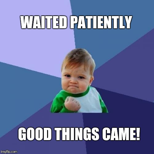 Success Kid Meme | WAITED PATIENTLY GOOD THINGS CAME! | image tagged in memes,success kid | made w/ Imgflip meme maker