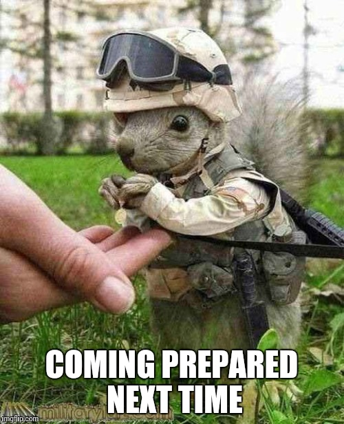 COMING PREPARED NEXT TIME | made w/ Imgflip meme maker