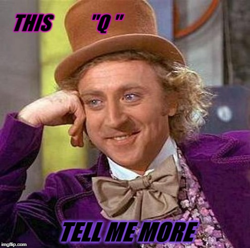 "Creepy Condescending Wonka Meme | THIS          ""Q "" TELL ME MORE 