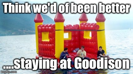 Think we'd of been better ....staying at Goodison | image tagged in bramley moore dock | made w/ Imgflip meme maker