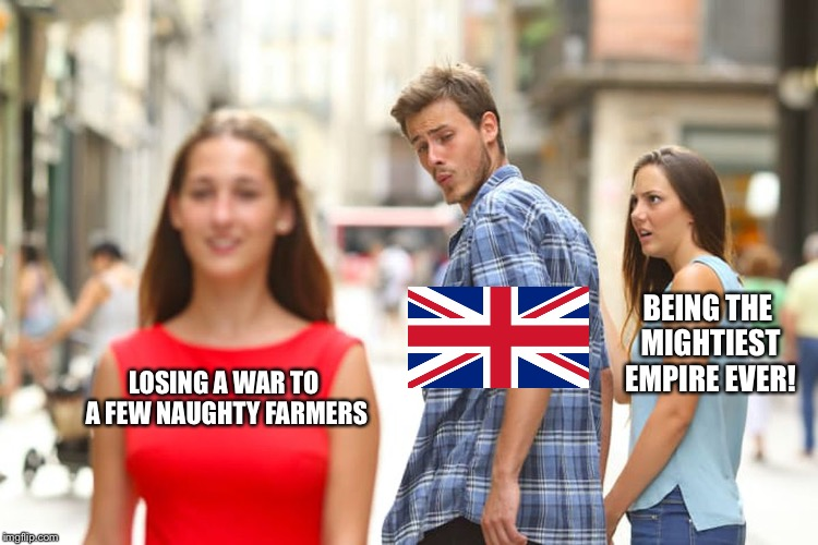 Distracted Boyfriend Meme | LOSING A WAR TO A FEW NAUGHTY FARMERS BEING THE MIGHTIEST EMPIRE EVER! | image tagged in memes,distracted boyfriend,american revolution | made w/ Imgflip meme maker
