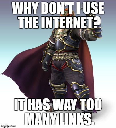 Ganondorf | WHY DON'T I USE THE INTERNET? IT HAS WAY TOO MANY LINKS. | image tagged in ganondorf | made w/ Imgflip meme maker