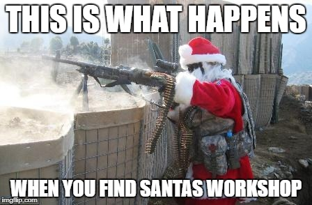 Hohoho Meme | THIS IS WHAT HAPPENS WHEN YOU FIND SANTAS WORKSHOP | image tagged in memes,hohoho | made w/ Imgflip meme maker