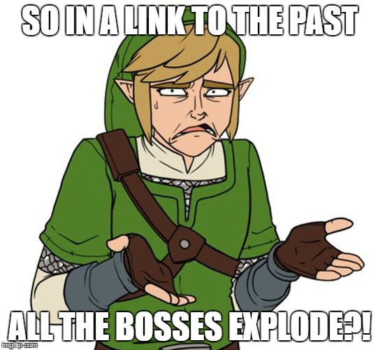 Confused Link Bigger Image | SO IN A LINK TO THE PAST ALL THE BOSSES EXPLODE?! | image tagged in confused link bigger image | made w/ Imgflip meme maker