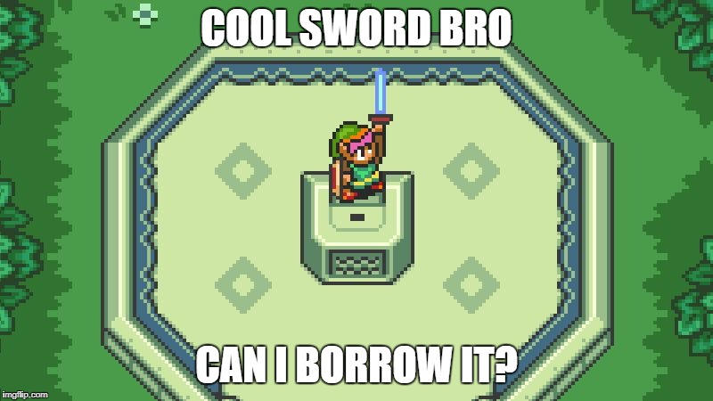 COOL SWORD BRO CAN I BORROW IT? | image tagged in zelda hero | made w/ Imgflip meme maker