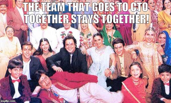 THE TEAM THAT GOES TO CTO TOGETHER STAYS TOGETHER! | image tagged in hum saath saath hain | made w/ Imgflip meme maker