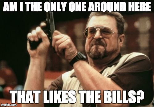 Am I The Only One Around Here Meme | AM I THE ONLY ONE AROUND HERE THAT LIKES THE BILLS? | image tagged in memes,am i the only one around here | made w/ Imgflip meme maker