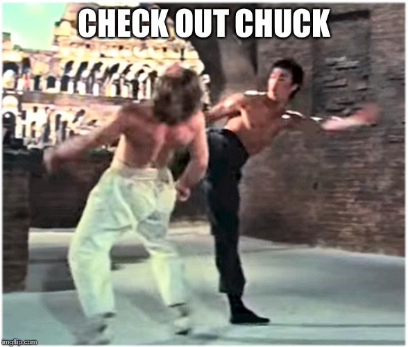 Bruce Leeith Kicks Chucks face | CHECK OUT CHUCK | image tagged in bruce leeith kicks chucks face | made w/ Imgflip meme maker