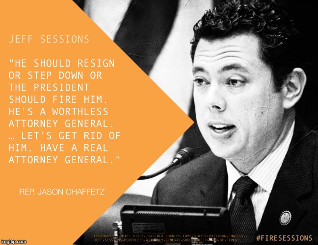 Fire Attorney General Jeff Sessions, Jason Chaffetz | image tagged in jason chaffetz,jeff sessions,you're fired,attorney general,incompetence,doj | made w/ Imgflip meme maker