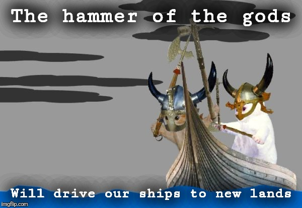 The hammer of the gods Will drive our ships to new lands | made w/ Imgflip meme maker