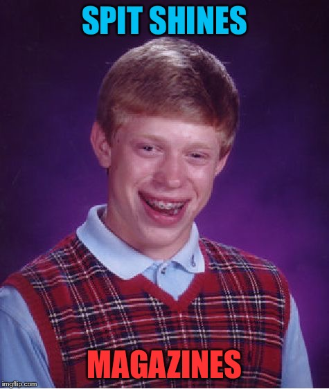 Bad Luck Brian Meme | SPIT SHINES MAGAZINES | image tagged in memes,bad luck brian | made w/ Imgflip meme maker