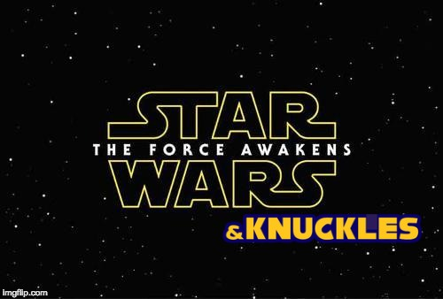 YO GUYS NEW STAR WARS MOVIE COMING OUT | image tagged in star wars new title,and knuckles meme | made w/ Imgflip meme maker