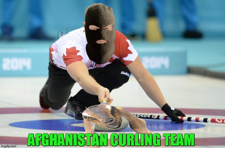 every country has one | AFGHANISTAN CURLING TEAM | image tagged in olympics,curling | made w/ Imgflip meme maker