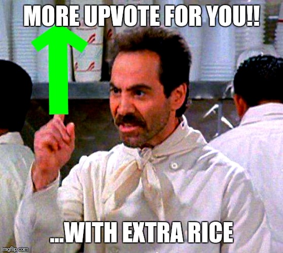 MORE UPVOTE FOR YOU!! ...WITH EXTRA RICE | image tagged in upvote for you | made w/ Imgflip meme maker