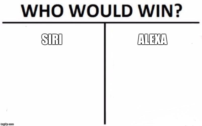 Who Would Win? Meme | SIRI ALEXA | image tagged in memes,who would win | made w/ Imgflip meme maker